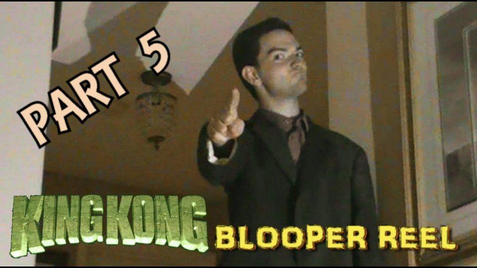 KING KONG (2016) Fan Film BLOOPER REEL (Part 5 - 5)