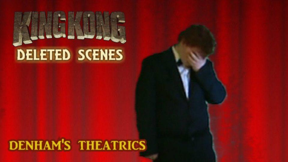 King Kong (2016) Fan Film DELETED SCENES - Denham's Theatrics