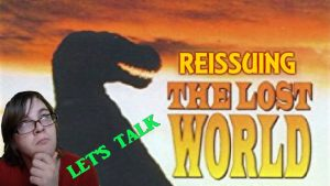 Let's Talk About REISSUING THE LOST WORLD
