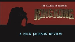 King Kong (2016) Review (Ft BigJackFilms) NICK JACKSON