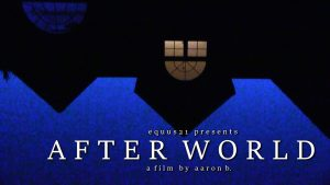 AFTERWORLD – A Horror Short Film By Aaron B.