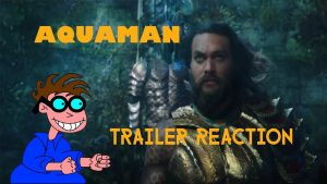 AQUAMAN – Trailer Reaction – MATTHEW LAMONT