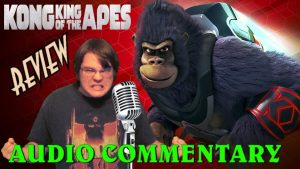 AUDIO COMMENTARY – Kong King Of The Apes REVIEW
