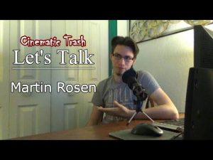 Let's Talk: Martin Rosen – CINEMATIC TRASH