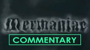 MERMANIAC (2014) Commentary – MATTHEW LAMONT