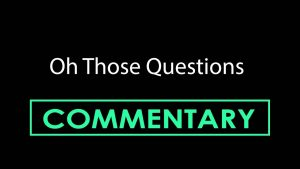 OH THOSE QUESTIONS (2011) Commentary – MATTHEW LAMONT