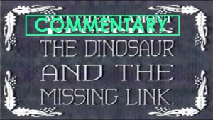 THE DINOSAUR AND THE MISSING LINK (2005) – Commentary – MATTHEW LAMONT