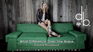 What Difference Does She Make – Danielle Bourjeaurd