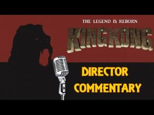 King Kong (2016) Fan Film – DIRECTOR COMMENTARY (#MarchOfKong)