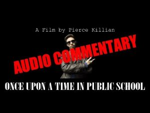 Once Upon a Time in Public School: Audio Commentary with Pierce Killian – CINEMATIC TRASH