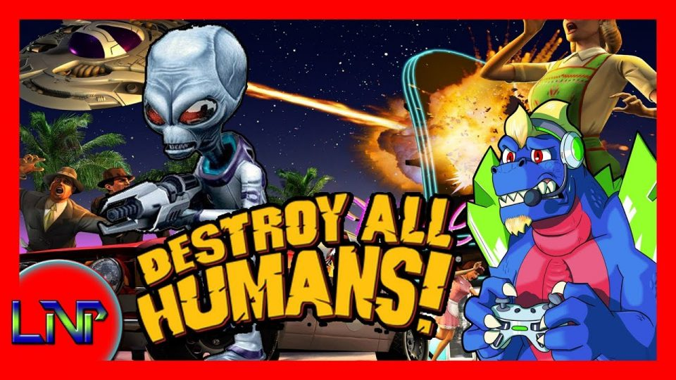 Let's Not Play Destroy all Humans!