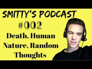 Death, Human Nature, Random Thoughts | Smitty's Podcast #002