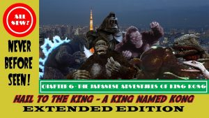 HAIL TO THE KING! A KING NAMED KONG Part 6: The Japaneses Adventures of King Kong – MATTHEW LAMONT
