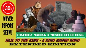 HAIL TO THE KING! A KING NAMED KONG THE EXTENED EDITION Part 7: Making A Monkey Out Of Kong – MATTHEW LAMONT