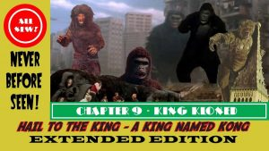 HAIL TO THE KING! A KING NAMED KONG: THE EXTENDED EDITION –  Part 9: King Kloned! MATTHEW LAMONT