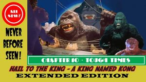 HAIL TO THE KING! A KING NAMED KONG – THE EXTENDED EDTION Part 10: Tough Times – MATTHEW LAMONT
