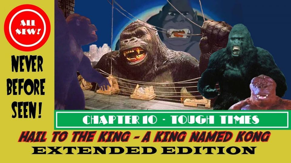 HAIL TO THE KING -  A KING NAMED KONG: THE EXTENDED EDTION. Part 10: Tough Times.