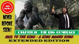 HAIL TO THE KING! A KING NAMED KONG: THE EXTENDED EDITION – Part 11: The Big Comeback – MATTHEW LAMONT