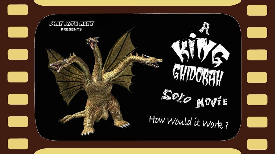 CHAT WITH MATT - A King Ghidorah Solo Movie: How Will It Work?