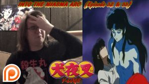 InuYasha V-Logs – INTO THE MIASMA ARC (Episode 32 & 33)