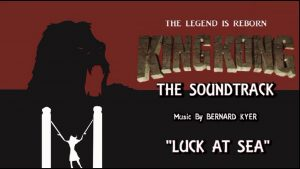 7. Luck At Sea – KING KONG (2016) Fan Film Soundtrack by Bernard Kyer