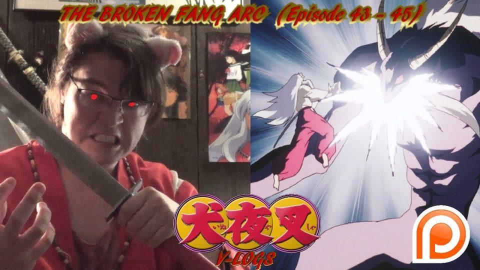 InuYasha V-Logs - THE BROKEN FANG ARC  (Episodes 43- 45)