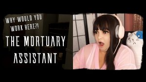 """Why would you work here?!"" Playing The Mortuary Assistant – LUNACHI BUNNIE"