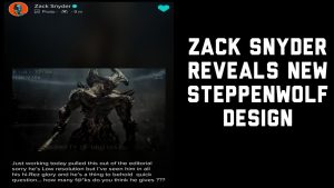 Zack Snyder Reveals New Steppenwolf Design! JTISREBORN
