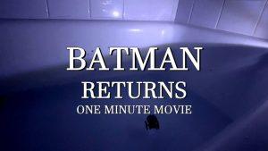 Batman Returns – One Minute Movie